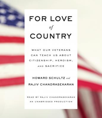 For Love of Country: What Our Veterans Can Teach Us About Citizenship, Heroism, and Sacrifice, Rajiv Chandrasekaran, Howard Schultz