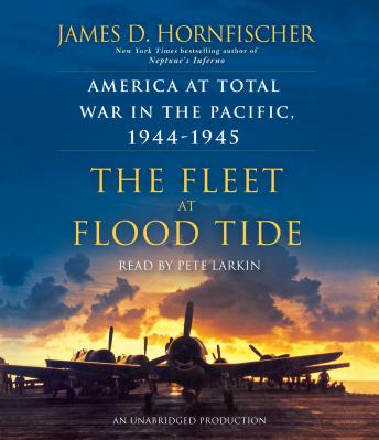 Fleet at Flood Tide: America at Total War in the Pacific, 1944-1945, James D. Hornfischer
