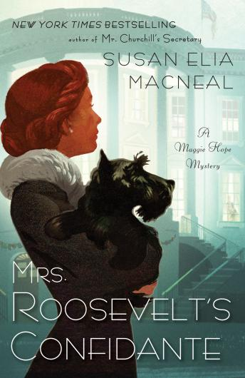 Mrs. Roosevelt's Confidante: A Maggie Hope Mystery, Susan Elia MacNeal