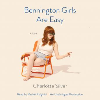 Bennington Girls Are Easy: A Novel, Charlotte Silver