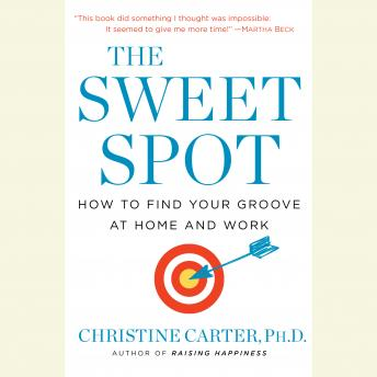 Sweet Spot: How to Accomplish More by Doing Less, Christine Carter, PH.D.