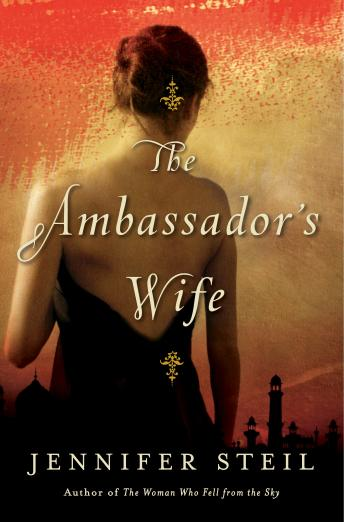 Ambassador's Wife: A Novel, Jennifer Steil