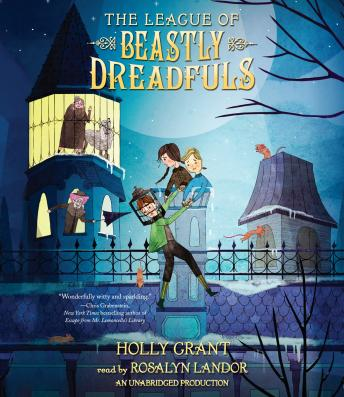 League of Beastly Dreadfuls Book 1, Holly Grant