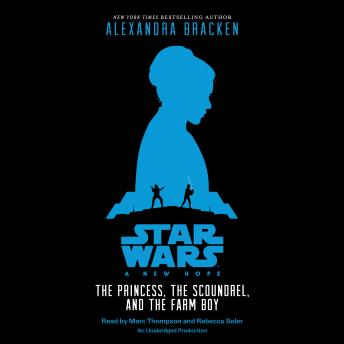 Star Wars: A New Hope The Princess, the Scoundrel, and the Farm Boy, Audio book by Alexandra Bracken