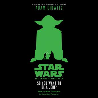Star Wars: The Empire Strikes Back So You Want to be a Jedi?, Adam Gidwitz