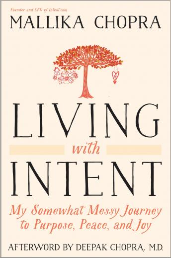 Living with Intent: My Somewhat Messy Journey to Purpose, Peace, and Joy, Mallika Chopra