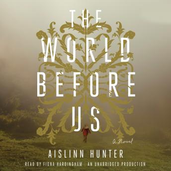 World Before Us: A Novel, Aislinn Hunter