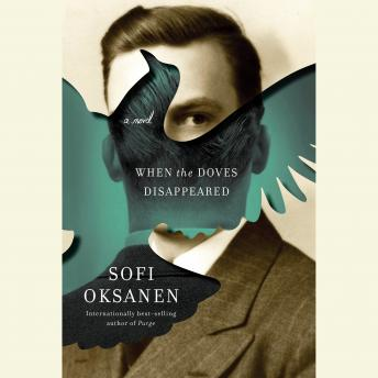 When the Doves Disappeared: A Novel, Sofi Oksanen