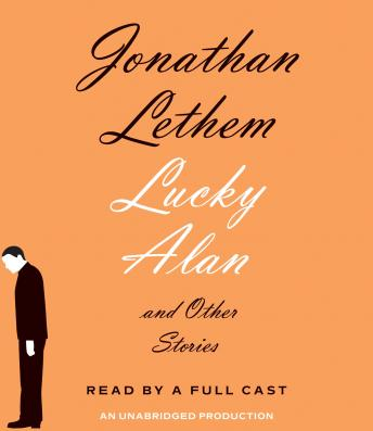 Lucky Alan: And Other Stories, Jonathan Lethem