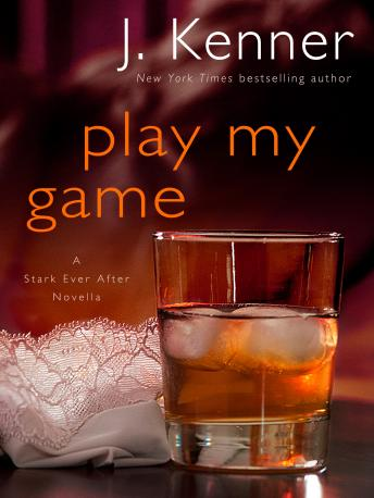 Play My Game: A Stark Ever After Novella, J. Kenner