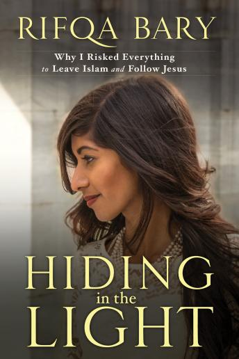 Download Hiding in the Light: Why I Risked Everything to Leave Islam and Follow Jesus by Rifqa Bary