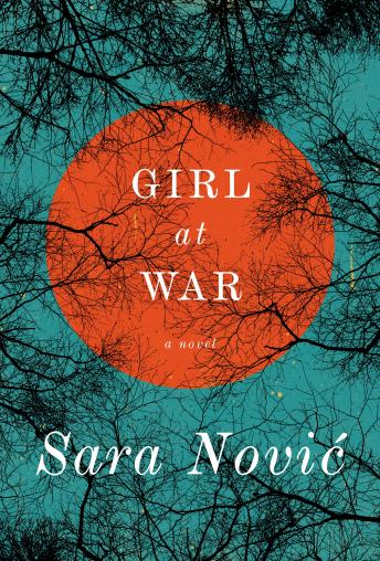 Girl at War: A Novel, Sara Novic