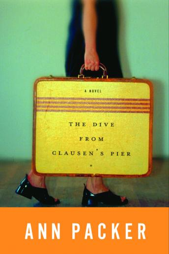 Dive From Clausen's Pier: A Novel, Ann Packer