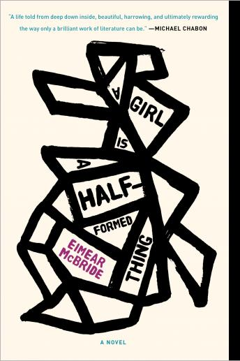 Girl Is a Half-formed Thing: A Novel, Eimear Mcbride