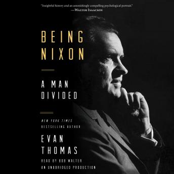 Being Nixon: A Man Divided, Evan Thomas