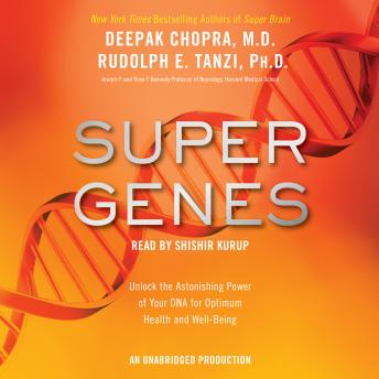 Download Super Genes: Unlock the Astonishing Power of Your DNA for Optimum Health and Well-Being by Deepak Chopra, M.D., Rudolph E. Tanzi, PH.D.