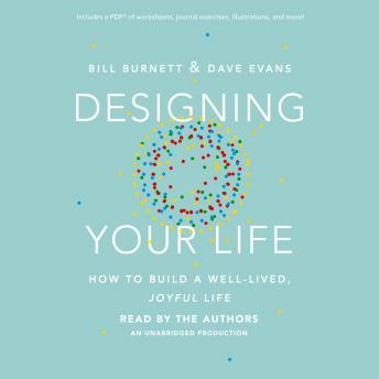 Designing Your Life: How to Build a Well-Lived, Joyful Life, Bill Burnett, Dave Evans