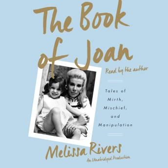 Book of Joan: Tales of Mirth, Mischief, and Manipulation, Melissa Rivers