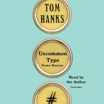 Uncommon Type: Some Stories Audiobook Free Download Online