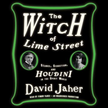 Witch of Lime Street: Séance, Seduction, and Houdini in the Spirit World, David Jaher