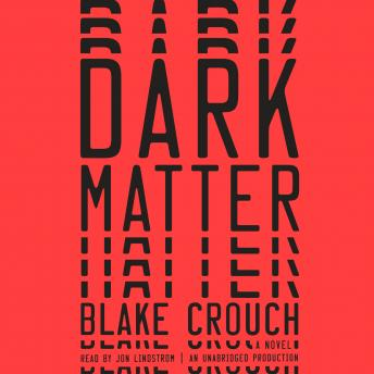 Dark Matter: A Novel, Blake Crouch