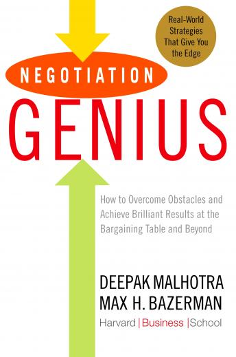 Negotiation Genius: How to Overcome Obstacles and Achieve Brilliant Results at the Bargaining Table and Beyond, Max Bazerman, Deepak Malhotra