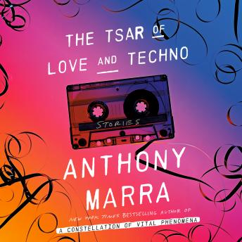 Tsar of Love and Techno: Stories, Anthony Marra