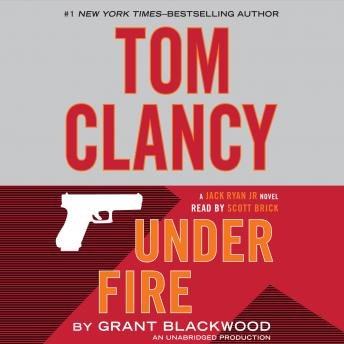 Tom Clancy Under Fire: A Jack Ryan Jr. Novel, Grant Blackwood