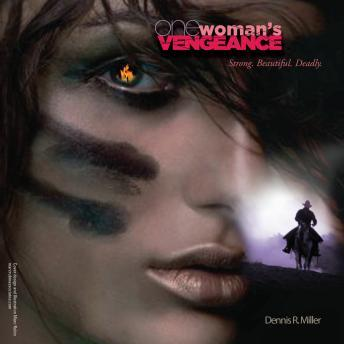 One Woman's Vengeance: Strong. Beautiful. Deadly, Dennis R. Miller