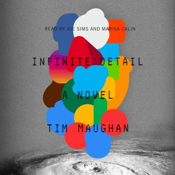 Infinite Detail: A Novel, Tim Maughan