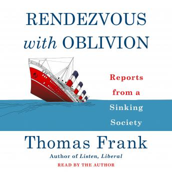 Rendezvous with Oblivion: Reports from a Sinking Society