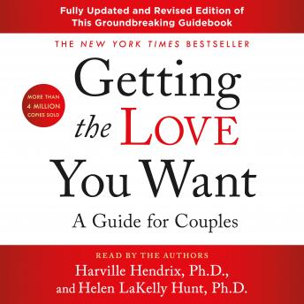 Getting the Love You Want: A Guide for Couples: Third Edition, Harville Hendrix, Ph.D., Helen Lakelly Hunt, Ph.D.