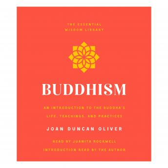 Buddhism: An Introduction to the Buddha's Life, Teachings, and Practices (The Essential Wisdom Library)
