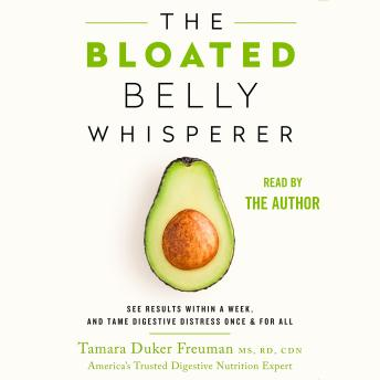 Download Bloated Belly Whisperer: See Results Within a Week and Tame Digestive Distress Once and for All by Tamara Duker Freuman