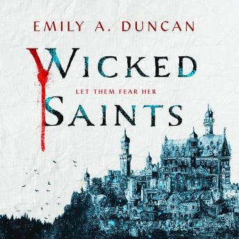 Wicked Saints: A Novel, Emily A. Duncan