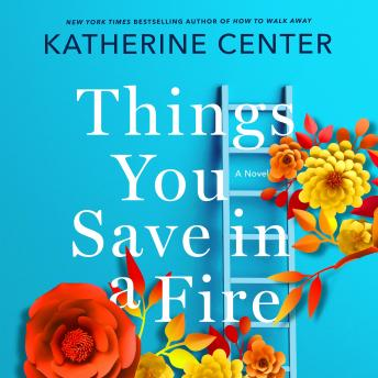 Things You Save in a Fire: A Novel