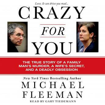 Crazy for You: A Passionate Affair, a Lying Widow, and a Cold-Blooded Murder, Audio book by Michael Fleeman