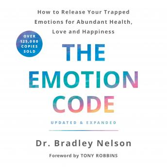 Download Emotion Code: How to Release Your Trapped Emotions for Abundant Health, Love, and Happiness (Updated and Expanded Edition) by Dr. Bradley Nelson