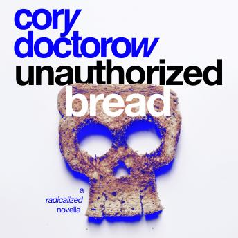 Unauthorized Bread: A Radicalized Novella