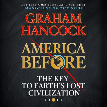 Download America Before: The Key to Earth's Lost Civilization by Graham Hancock