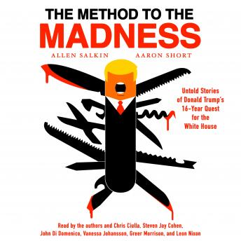 The Method to the Madness: Untold Stories of Donald Trump's 16-Year Quest for the White House