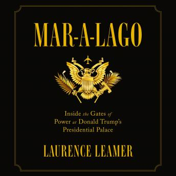 Download Mar-a-Lago: Inside the Gates of Power at Donald Trump's Presidential Palace by Laurence Leamer
