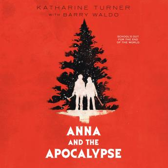 Download Anna and the Apocalypse by Katharine Turner, Barry Waldo