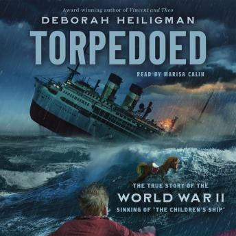 Torpedoed: The True Story of the World War II Sinking of 'The Children's Ship'