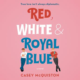 Download Red, White & Royal Blue: A Novel by Casey Mcquiston
