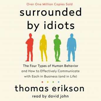 Surrounded by Idiots: The Four Types of Human Behavior and How to Effectively Communicate with Each in Business (and in Life), Thomas Erikson