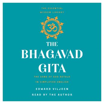 Download Bhagavad Gita: The Song of God Retold in Simplified English (The Essential Wisdom Library) by Edward Viljoen