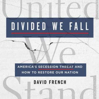 The Divided We Fall: America's Secession Threat and How to Restore Our Nation