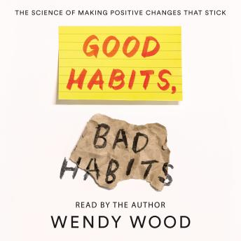Download Good Habits, Bad Habits: The Science of Making Positive Changes That Stick by Wendy Wood