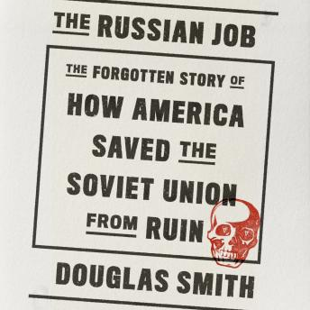 Download Russian Job: The Forgotten Story of How America Saved the Soviet Union from Ruin by Douglas Smith